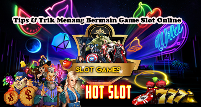 Tips & Trik Menang Bermain Game Slot Online