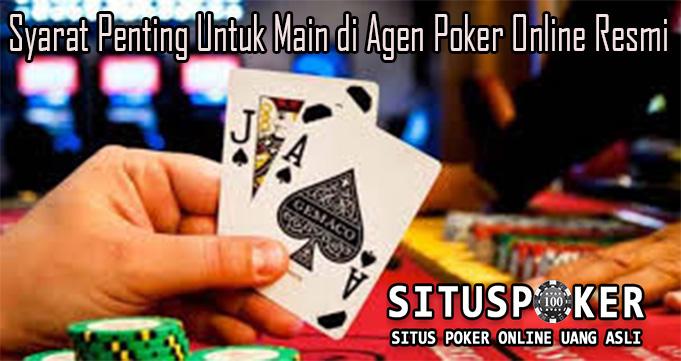 Syarat Penting Untuk Main di Agen Poker Online Resmi