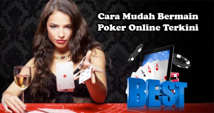 Cara Mudah Bermain Poker Online Terkini