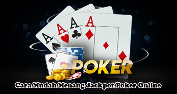 Cara Mudah Menang Jackpot Poker Online