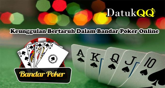 Keunggulan Bertaruh Dalam Bandar Poker Online